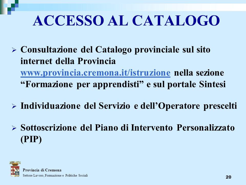 20 ACCESSO AL CATALOGO Consultazione del Catalogo provinciale sul sito internet della Provincia www.provincia.cremona.it/istruzione nella sezione Form