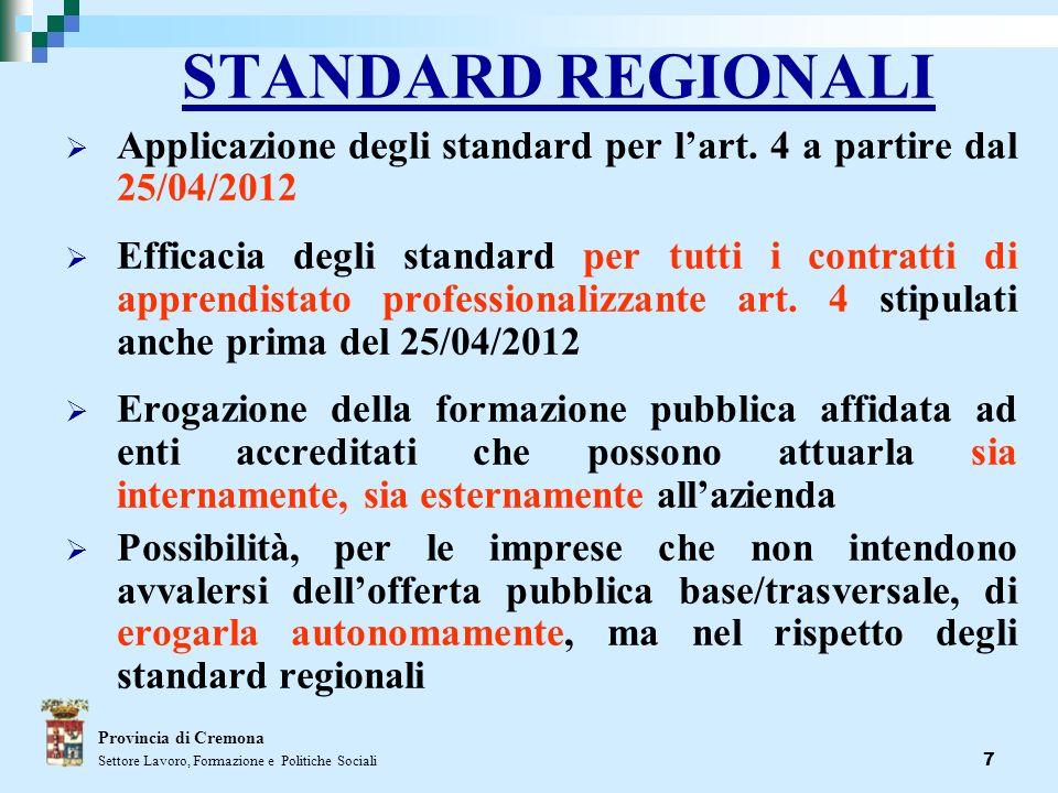 7 STANDARD REGIONALI Applicazione degli standard per lart. 4 a partire dal 25/04/2012 Efficacia degli standard per tutti i contratti di apprendistato