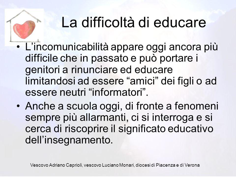 Vescovo Adriano Caprioli, vescovo Luciano Monari, diocesi di Piacenza e di Verona Non esiste leducazione neutrale Ma leducazione neutra non esiste, è una illusione perché leducazione coinvolge sempre la coscienza della persona.