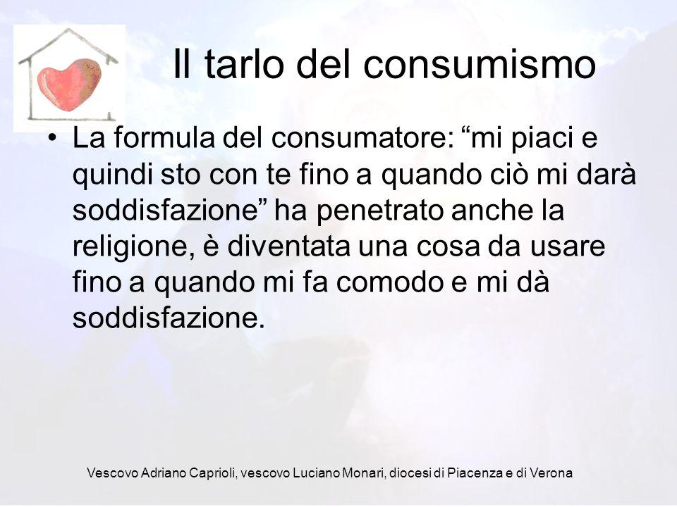 Vescovo Adriano Caprioli, vescovo Luciano Monari, diocesi di Piacenza e di Verona E del relativismo … Questo relativismo non solo impedisce lesperienza della fede ma impedisce lannuncio di qualsiasi verità attorno alluomo.