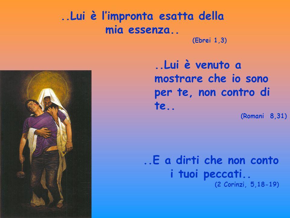 ..Sono Tuo padre e ti amo con lo stesso amore con il quale amo mio Figlio Gesù..