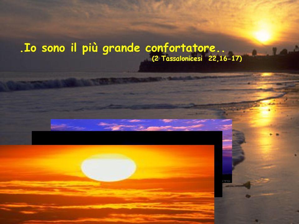.Io sono il più grande confortatore.. (2 Tassalonicesi 22,16-17)