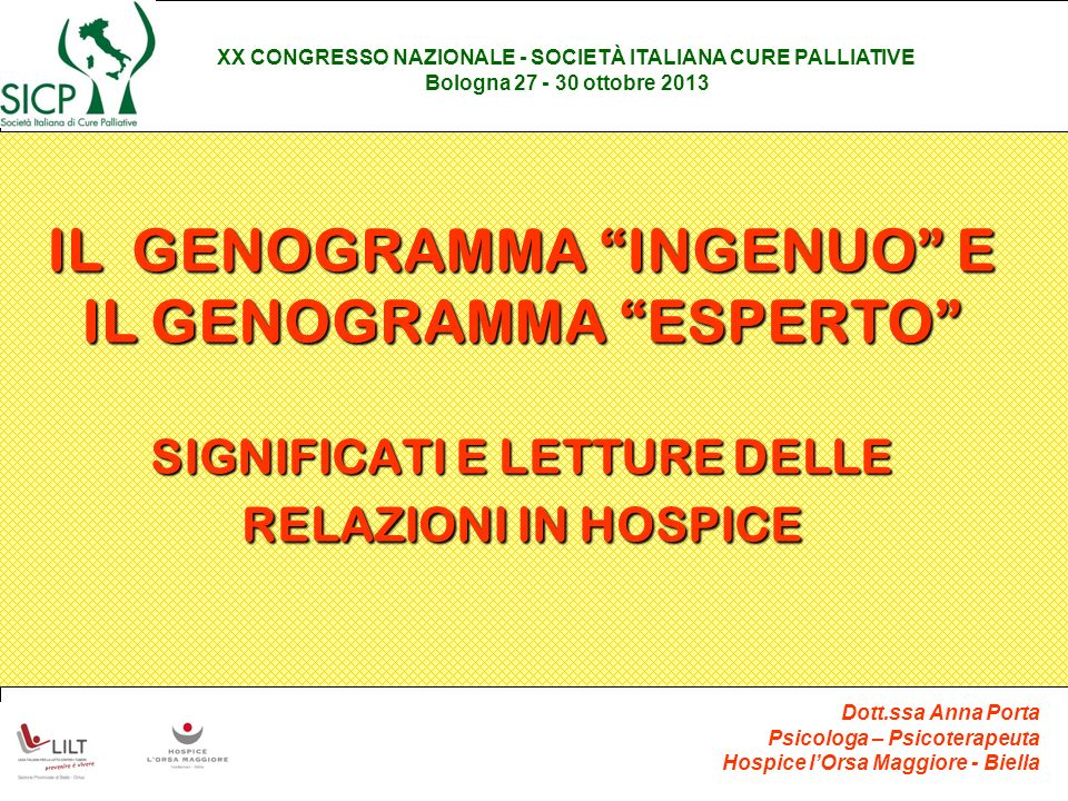 IL GENOGRAMMA INGENUO E IL GENOGRAMMA ESPERTO SIGNIFICATI E LETTURE DELLE RELAZIONI IN HOSPICE XX CONGRESSO NAZIONALE - SOCIETÀ ITALIANA CURE PALLIATI