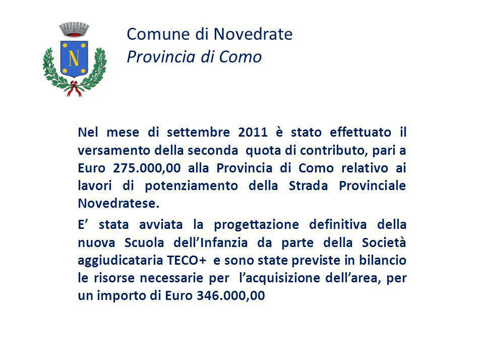 Comune di Novedrate Provincia di Como Nel mese di settembre 2011 è stato effettuato il versamento della seconda quota di contributo, pari a Euro 275.000,00 alla Provincia di Como relativo ai lavori di potenziamento della Strada Provinciale Novedratese.