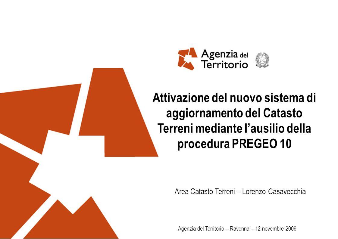 Attivazione del nuovo sistema di aggiornamento del Catasto Terreni mediante lausilio della procedura PREGEO 10 Area Catasto Terreni – Lorenzo Casavecc