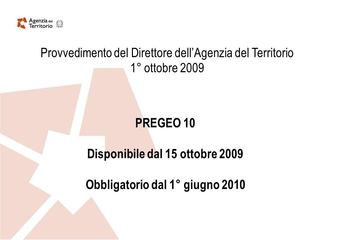 Provvedimento del Direttore dellAgenzia del Territorio 1° ottobre 2009 PREGEO 10 Disponibile dal 15 ottobre 2009 Obbligatorio dal 1° giugno 2010