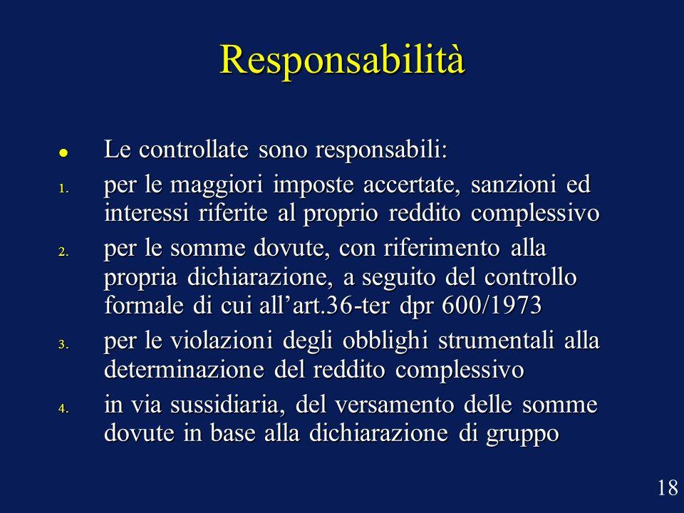 Responsabilità Le controllate sono responsabili: Le controllate sono responsabili: 1. per le maggiori imposte accertate, sanzioni ed interessi riferit