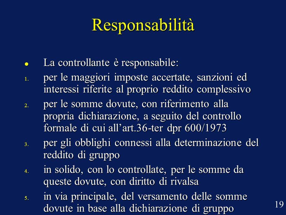 Responsabilità La controllante è responsabile: La controllante è responsabile: 1. per le maggiori imposte accertate, sanzioni ed interessi riferite al