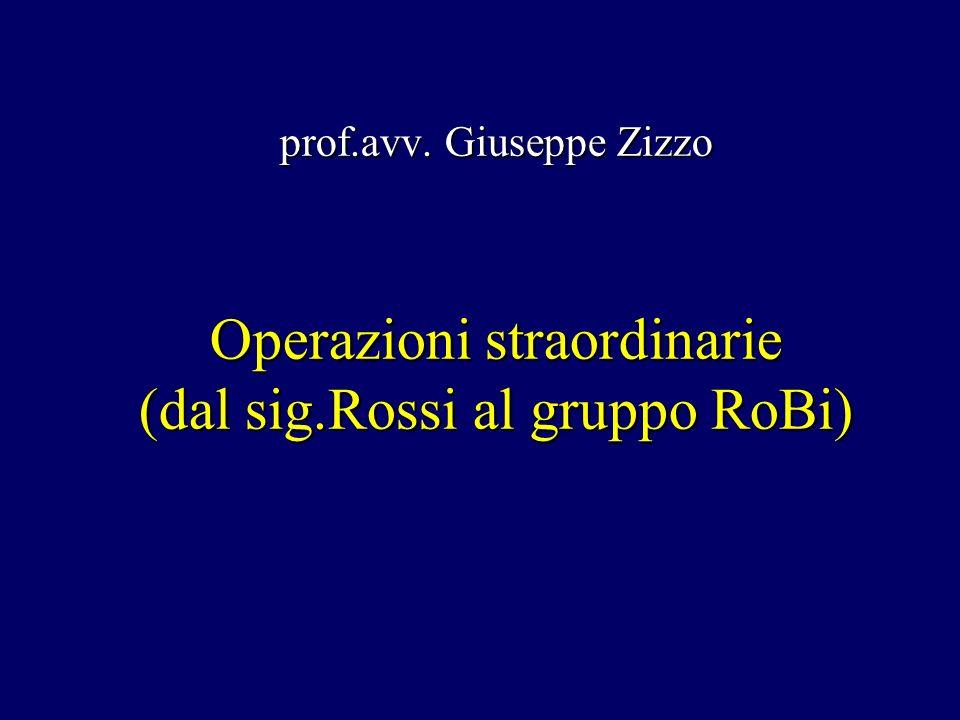 Operazioni straordinarie (dal sig.Rossi al gruppo RoBi) prof.avv. Giuseppe Zizzo