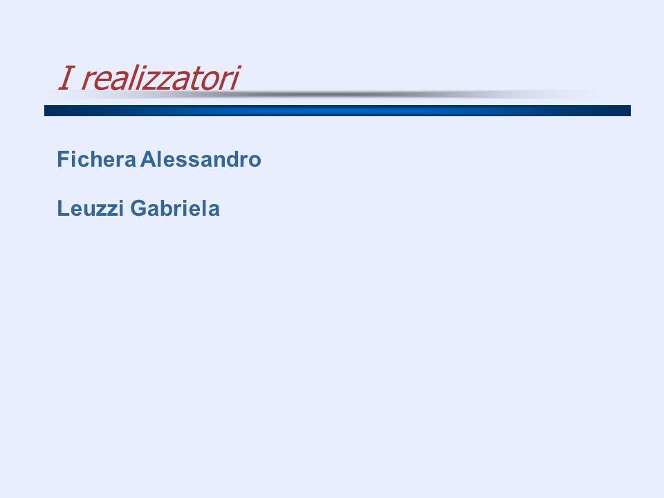 I realizzatori Fichera Alessandro Leuzzi Gabriela
