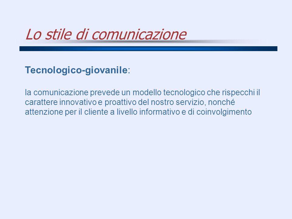 Lo stile di comunicazione Tecnologico-giovanile: la comunicazione prevede un modello tecnologico che rispecchi il carattere innovativo e proattivo del