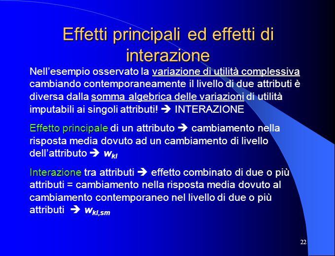 22 Effetti principali ed effetti di interazione Nellesempio osservato la variazione di utilità complessiva cambiando contemporaneamente il livello di