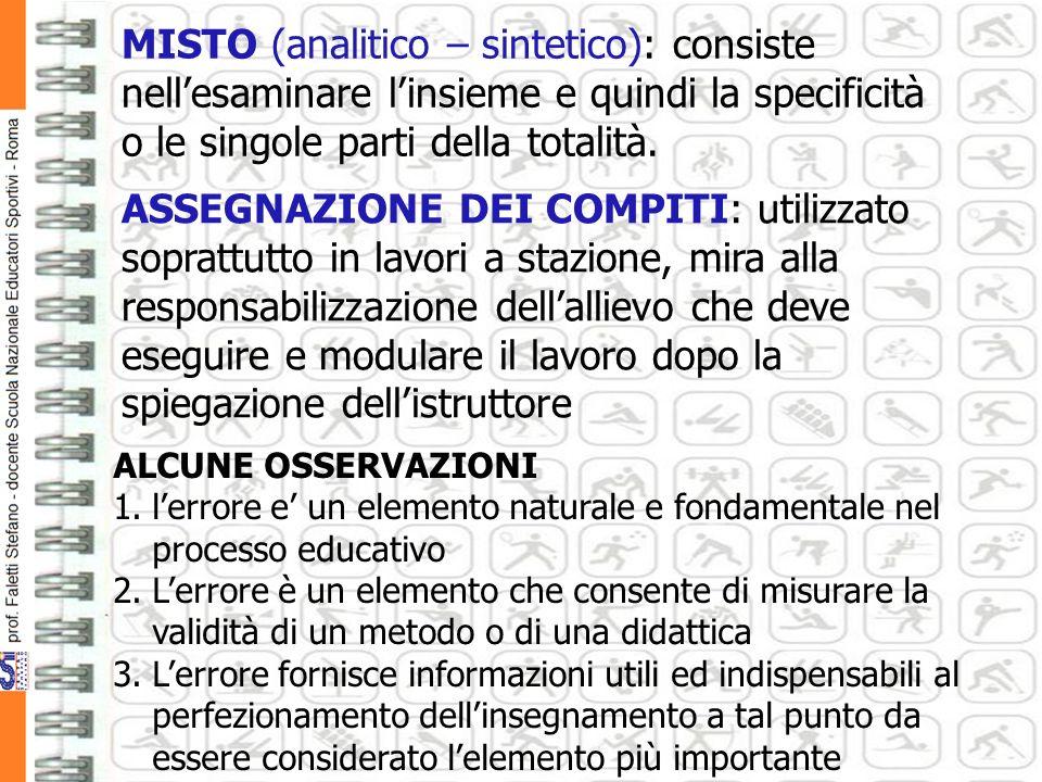 MISTO (analitico – sintetico): consiste nellesaminare linsieme e quindi la specificità o le singole parti della totalità.