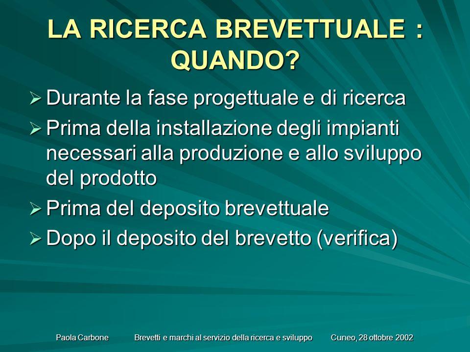 Paola Carbone Brevetti e marchi al servizio della ricerca e sviluppo Cuneo, 28 ottobre 2002 LA RICERCA BREVETTUALE : QUANDO.