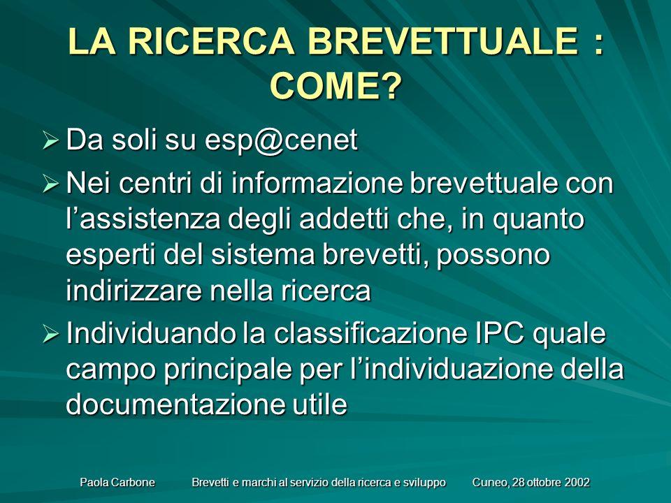 Paola Carbone Brevetti e marchi al servizio della ricerca e sviluppo Cuneo, 28 ottobre 2002 LA RICERCA BREVETTUALE : COME.