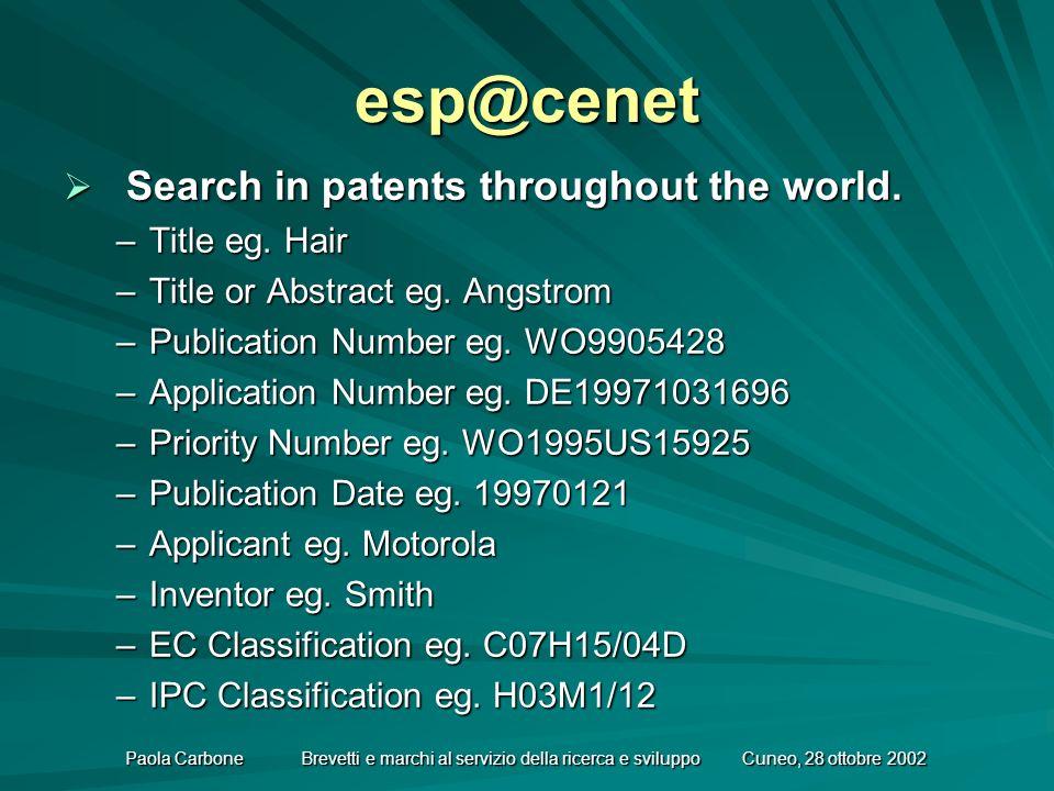 Paola Carbone Brevetti e marchi al servizio della ricerca e sviluppo Cuneo, 28 ottobre 2002 esp@cenet Search in patents throughout the world.