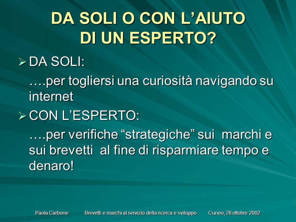 Paola Carbone Brevetti e marchi al servizio della ricerca e sviluppo Cuneo, 28 ottobre 2002 DA SOLI O CON LAIUTO DI UN ESPERTO.