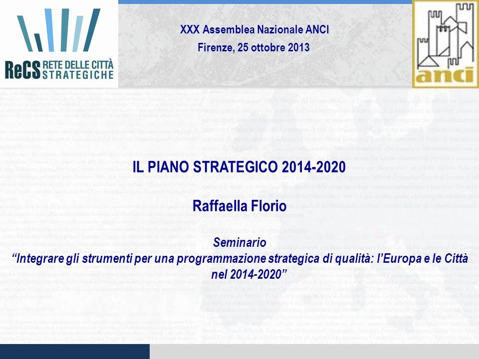 IL PIANO STRATEGICO 2014-2020 Raffaella Florio Seminario Integrare gli strumenti per una programmazione strategica di qualità: lEuropa e le Città nel