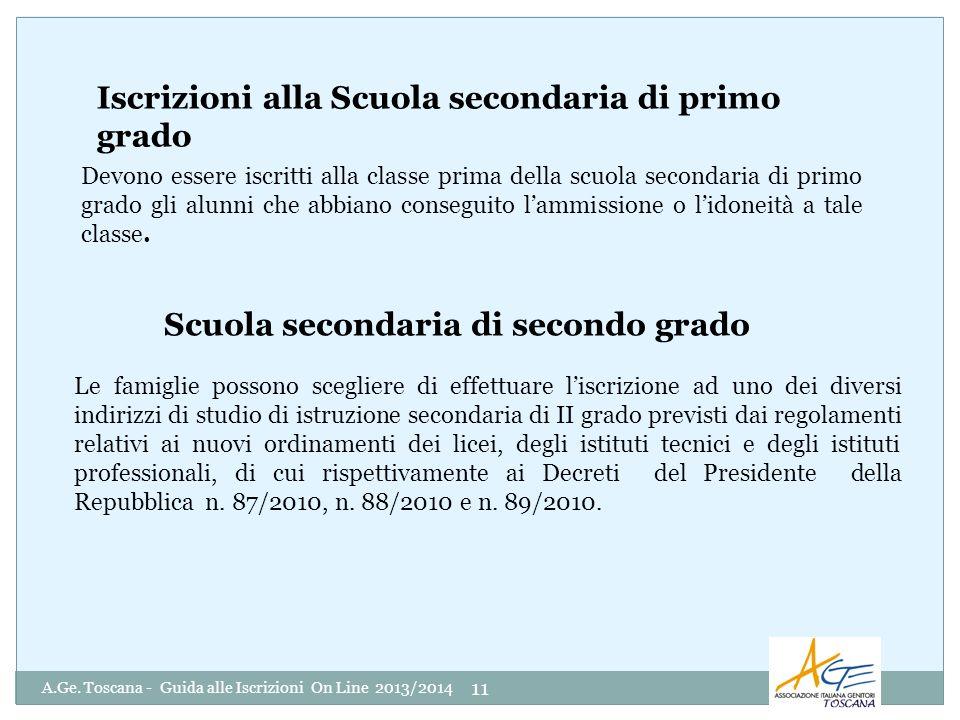 A.Ge. Toscana - Guida alle Iscrizioni On Line 2013/2014 11 Devono essere iscritti alla classe prima della scuola secondaria di primo grado gli alunni