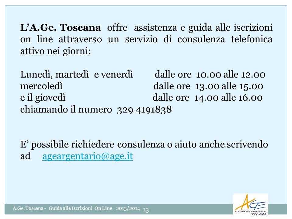 A.Ge. Toscana - Guida alle Iscrizioni On Line 2013/2014 13 LA.Ge. Toscana offre assistenza e guida alle iscrizioni on line attraverso un servizio di c