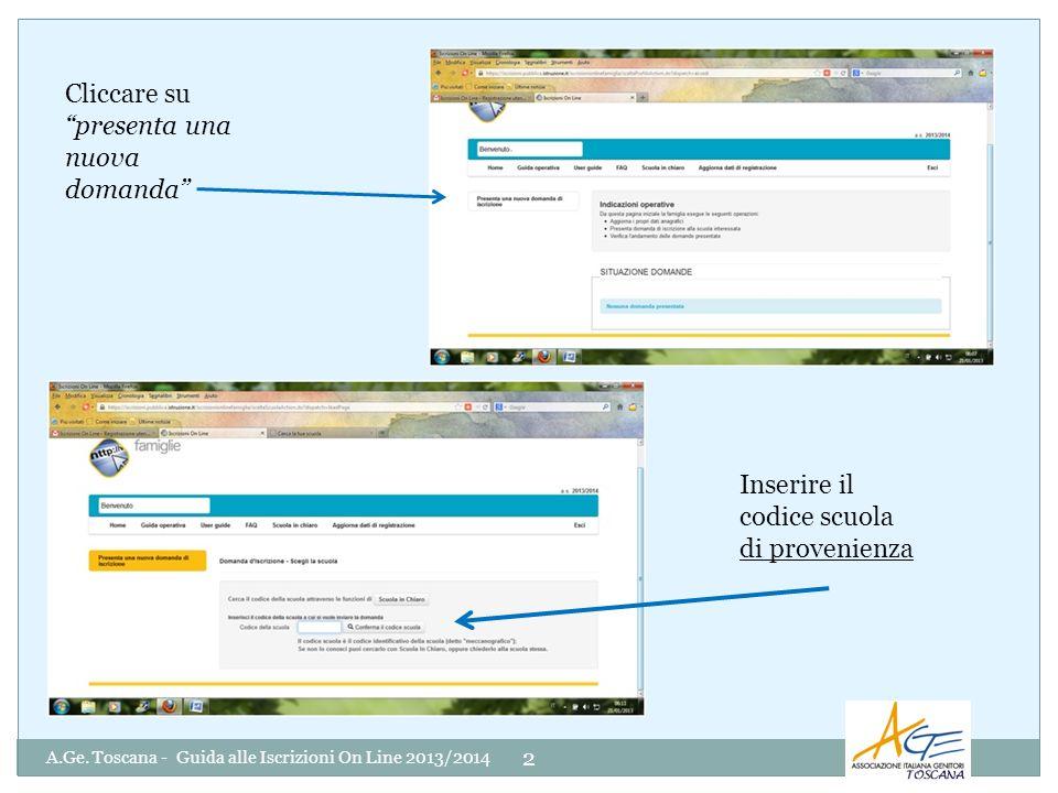 A.Ge. Toscana - Guida alle Iscrizioni On Line 2013/2014 2 Cliccare su presenta una nuova domanda Inserire il codice scuola di provenienza