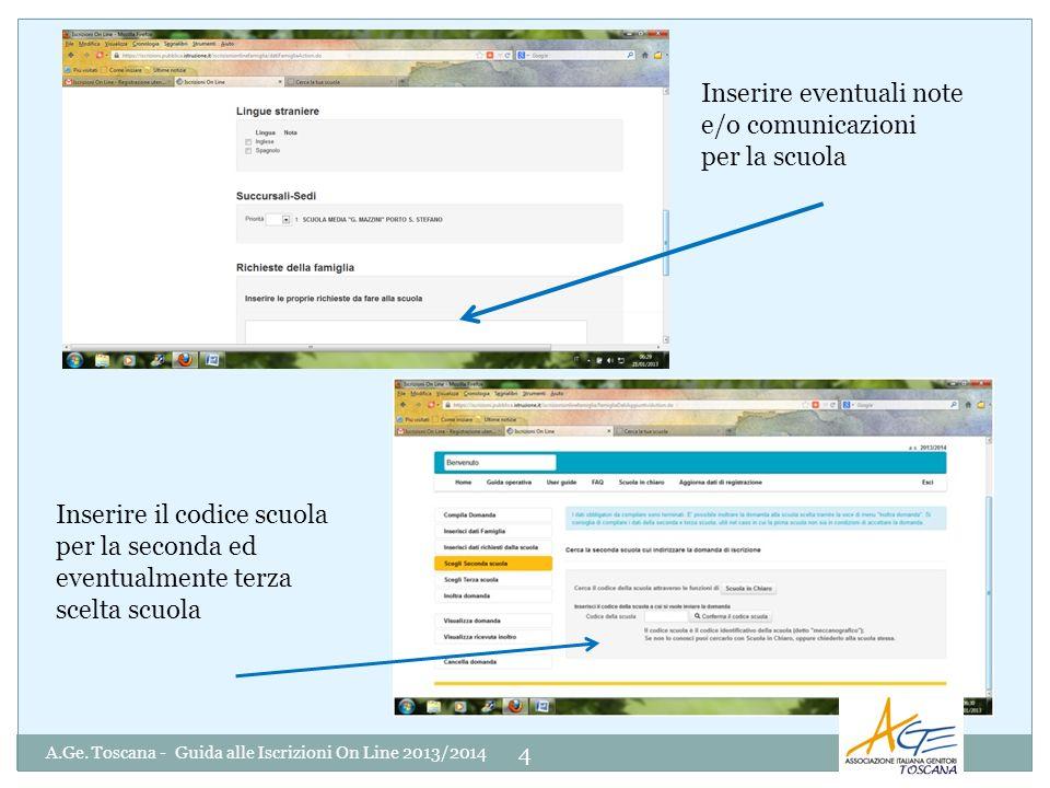 A.Ge. Toscana - Guida alle Iscrizioni On Line 2013/2014 4 Inserire eventuali note e/o comunicazioni per la scuola Inserire il codice scuola per la sec