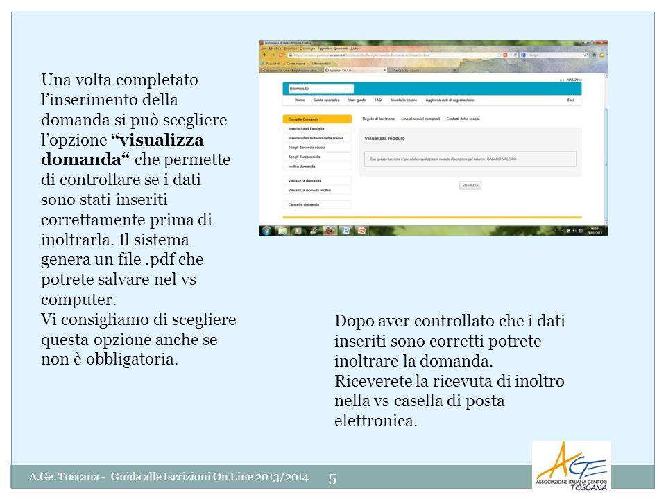 A.Ge. Toscana - Guida alle Iscrizioni On Line 2013/2014 5 Una volta completato linserimento della domanda si può scegliere lopzione visualizza domanda