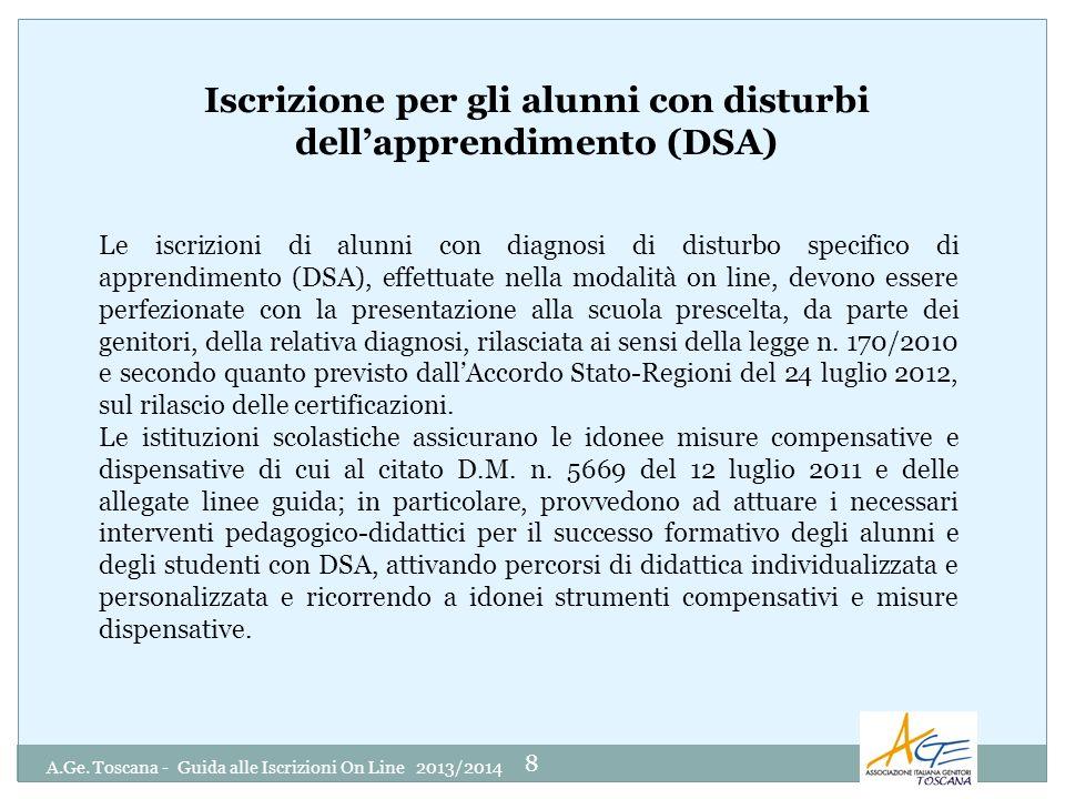 A.Ge. Toscana - Guida alle Iscrizioni On Line 2013/2014 8 Iscrizione per gli alunni con disturbi dellapprendimento (DSA) Le iscrizioni di alunni con d