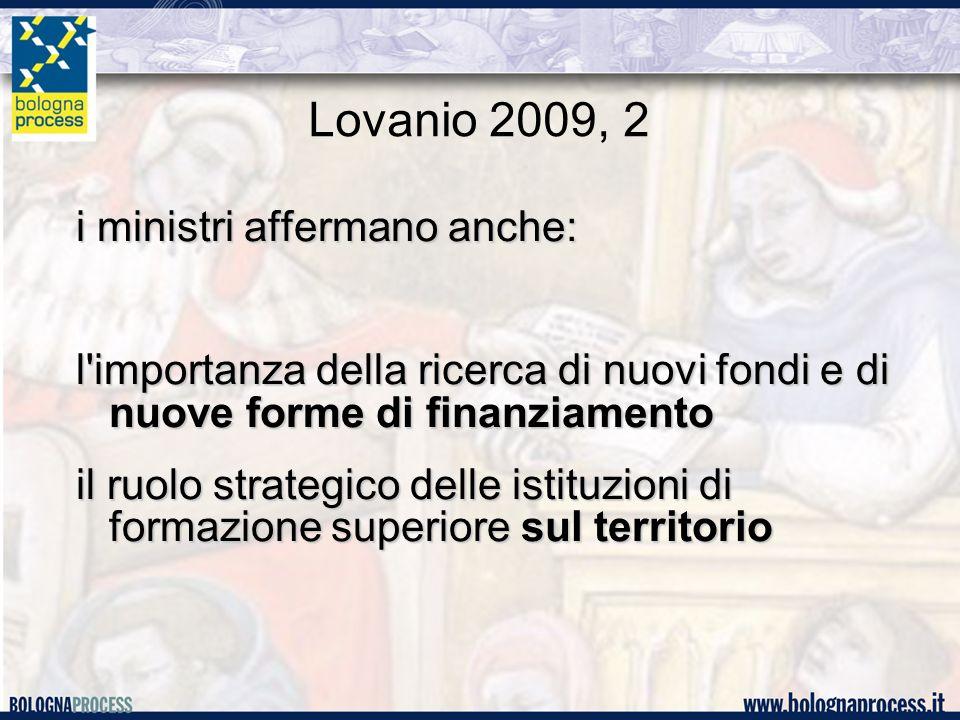 Lovanio 2009, 2 i ministri affermano anche: l importanza della ricerca di nuovi fondi e di nuove forme di finanziamento il ruolo strategico delle istituzioni di formazione superiore sul territorio