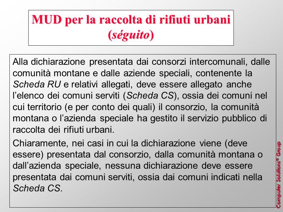 Computer Solutions ® Group MUD per la raccolta di rifiuti urbani (séguito) Alla dichiarazione presentata dai consorzi intercomunali, dalle comunità mo