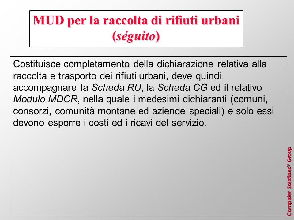Computer Solutions ® Group MUD per la raccolta di rifiuti urbani (séguito) Costituisce completamento della dichiarazione relativa alla raccolta e tras