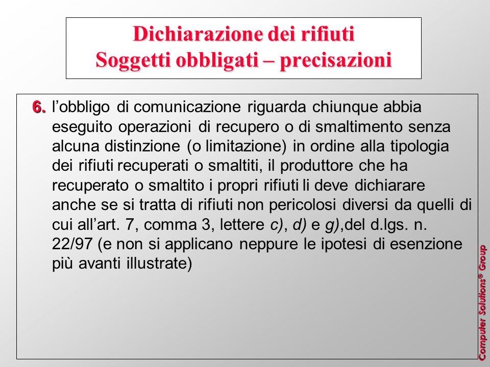 Computer Solutions ® Group Dichiarazione dei rifiuti Soggetti obbligati – precisazioni 6. 6.lobbligo di comunicazione riguarda chiunque abbia eseguito