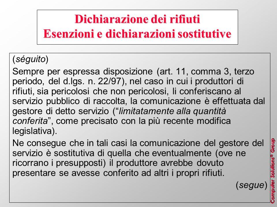 Computer Solutions ® Group Dichiarazione dei rifiuti Esenzioni e dichiarazioni sostitutive (séguito) Sempre per espressa disposizione (art. 11, comma