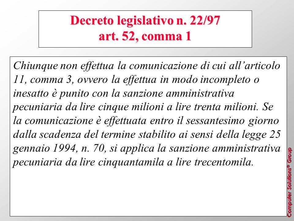 Computer Solutions ® Group Decreto legislativo n. 22/97 art. 52, comma 1 Chiunque non effettua la comunicazione di cui allarticolo 11, comma 3, ovvero