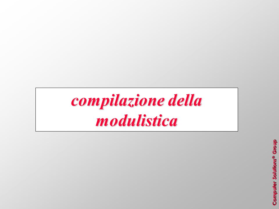 Computer Solutions ® Group compilazione della modulistica