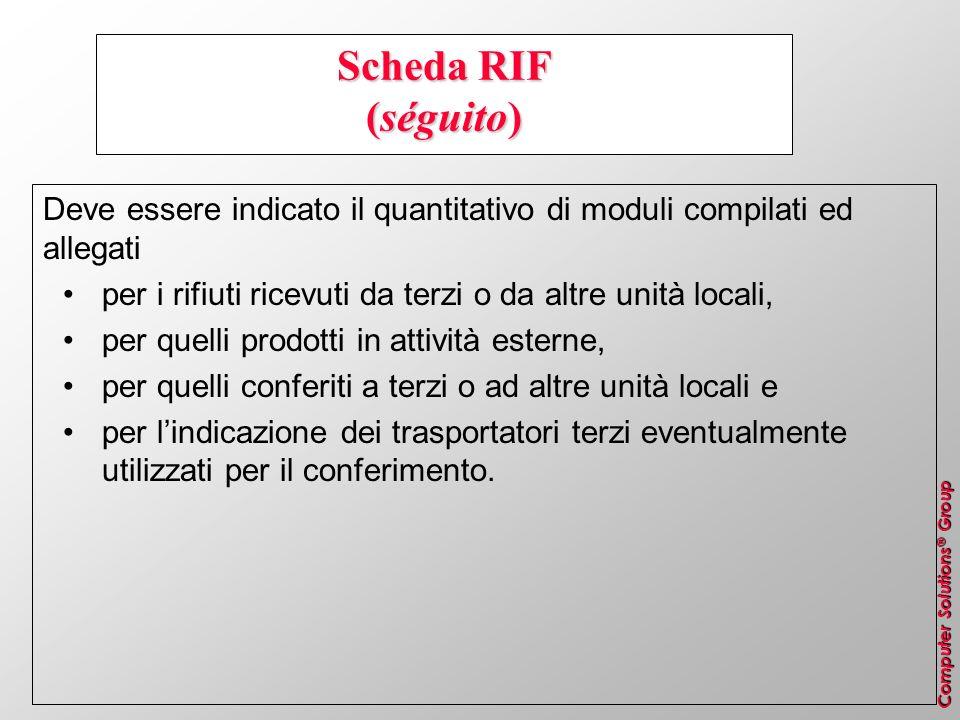 Computer Solutions ® Group Scheda RIF (séguito) Deve essere indicato il quantitativo di moduli compilati ed allegati per i rifiuti ricevuti da terzi o