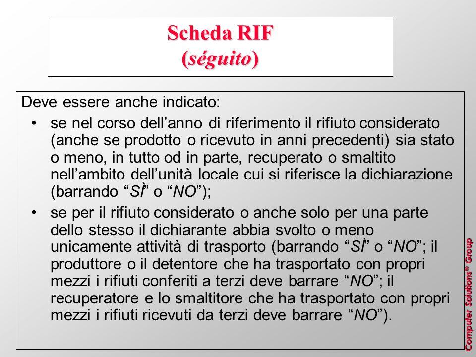 Computer Solutions ® Group Scheda RIF (séguito) Deve essere anche indicato: se nel corso dellanno di riferimento il rifiuto considerato (anche se prod