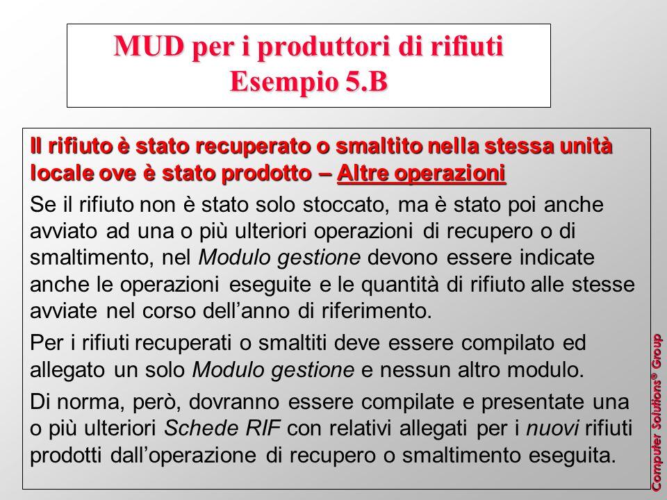 Computer Solutions ® Group MUD per i produttori di rifiuti Esempio 5.B Il rifiuto è stato recuperato o smaltito nella stessa unità locale ove è stato