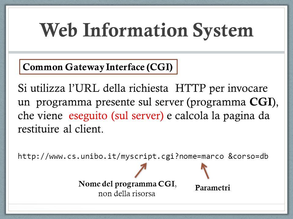 Web Information System Si utilizza lURL della richiesta HTTP per invocare un programma presente sul server (programma CGI ), che viene eseguito (sul s