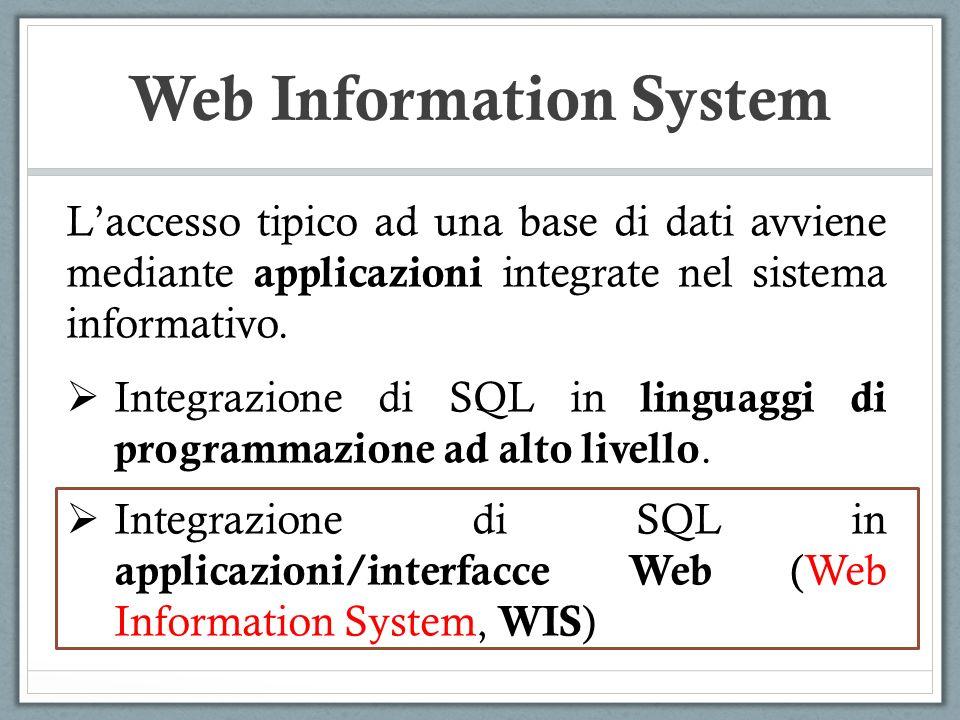 Web Information System Laccesso tipico ad una base di dati avviene mediante applicazioni integrate nel sistema informativo. Integrazione di SQL in lin