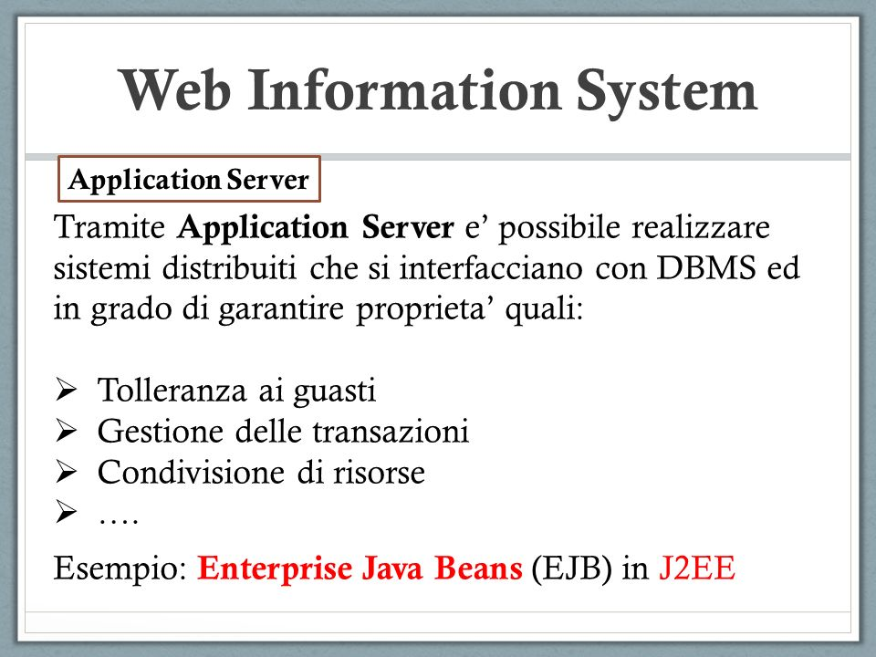 Web Information System Tramite Application Server e possibile realizzare sistemi distribuiti che si interfacciano con DBMS ed in grado di garantire pr