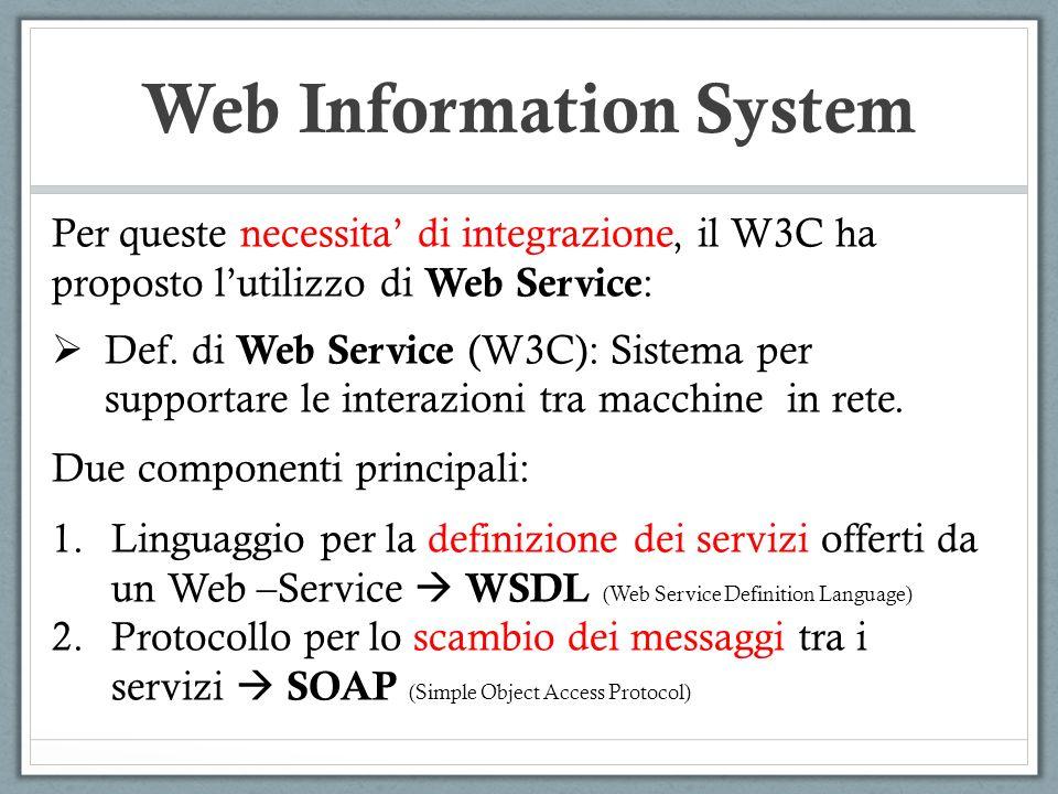 Web Information System Per queste necessita di integrazione, il W3C ha proposto lutilizzo di Web Service : Def. di Web Service (W3C): Sistema per supp
