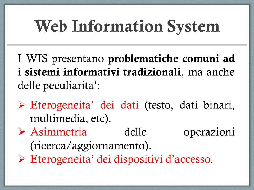 Web Information System I WIS presentano problematiche comuni ad i sistemi informativi tradizionali, ma anche delle peculiarita: Eterogeneita dei dati
