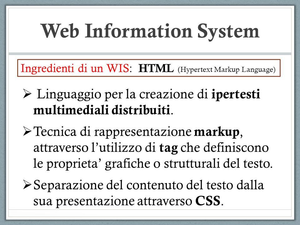 Web Information System Ingredienti di un WIS: HTML (Hypertext Markup Language) Come si presenta un file HTML.