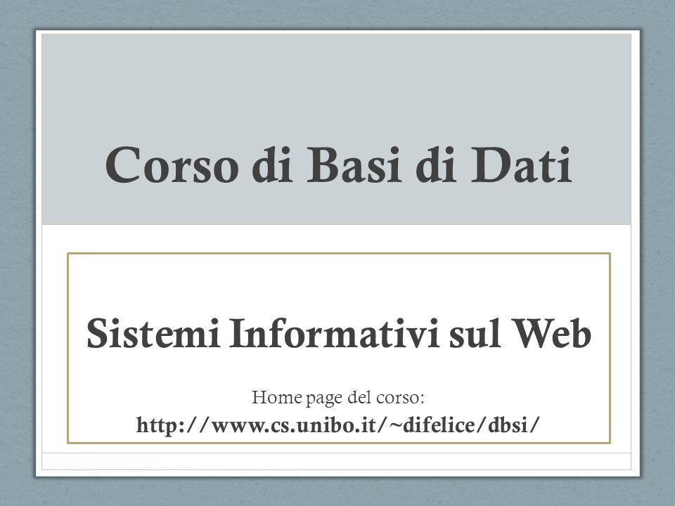 Corso di Basi di Dati Sistemi Informativi sul Web Home page del corso: http://www.cs.unibo.it/~difelice/dbsi/