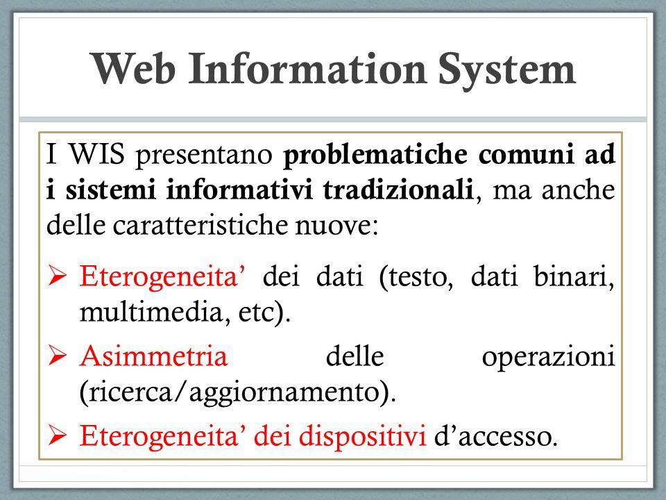 Web Information System I WIS presentano problematiche comuni ad i sistemi informativi tradizionali, ma anche delle caratteristiche nuove: Eterogeneita dei dati (testo, dati binari, multimedia, etc).