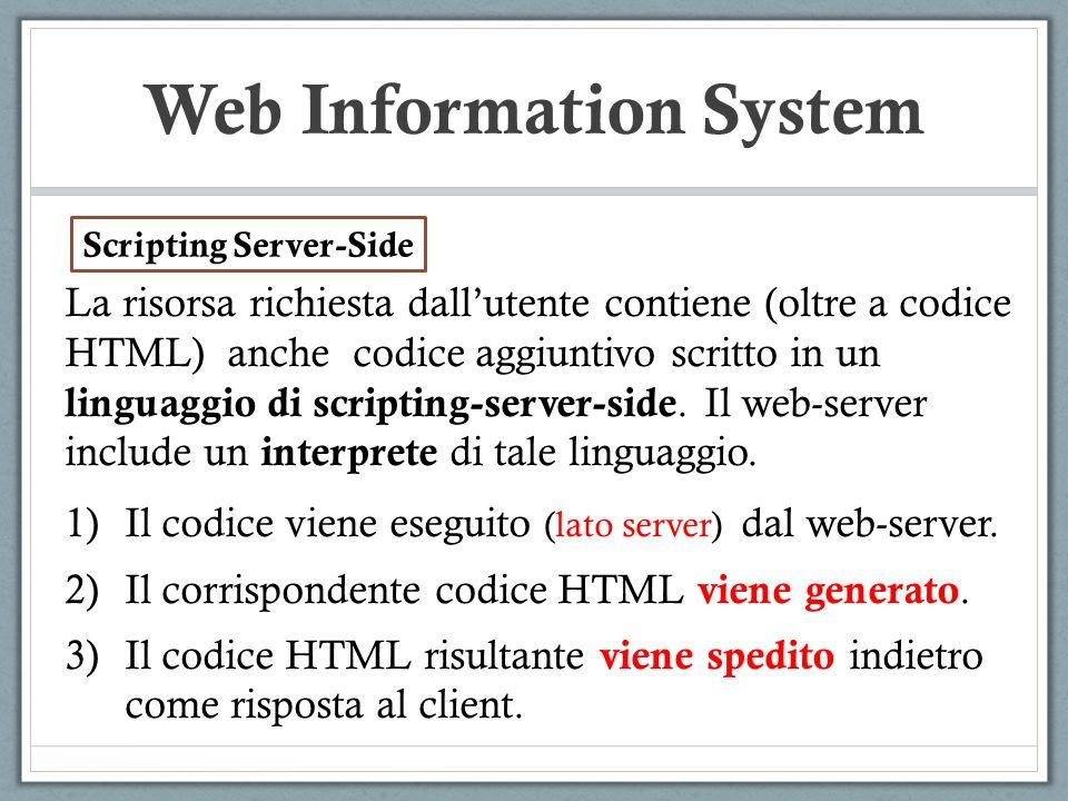 Web Information System La risorsa richiesta dallutente contiene (oltre a codice HTML) anche codice aggiuntivo scritto in un linguaggio di scripting-se