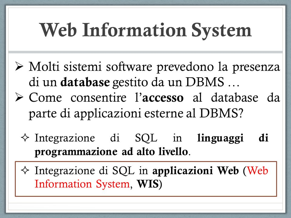 Web Information System Integrazione di SQL in linguaggi di programmazione ad alto livello. Integrazione di SQL in applicazioni Web (Web Information Sy