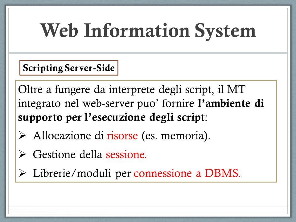 Web Information System Oltre a fungere da interprete degli script, il MT integrato nel web-server puo fornire lambiente di supporto per lesecuzione degli script : Allocazione di risorse (es.