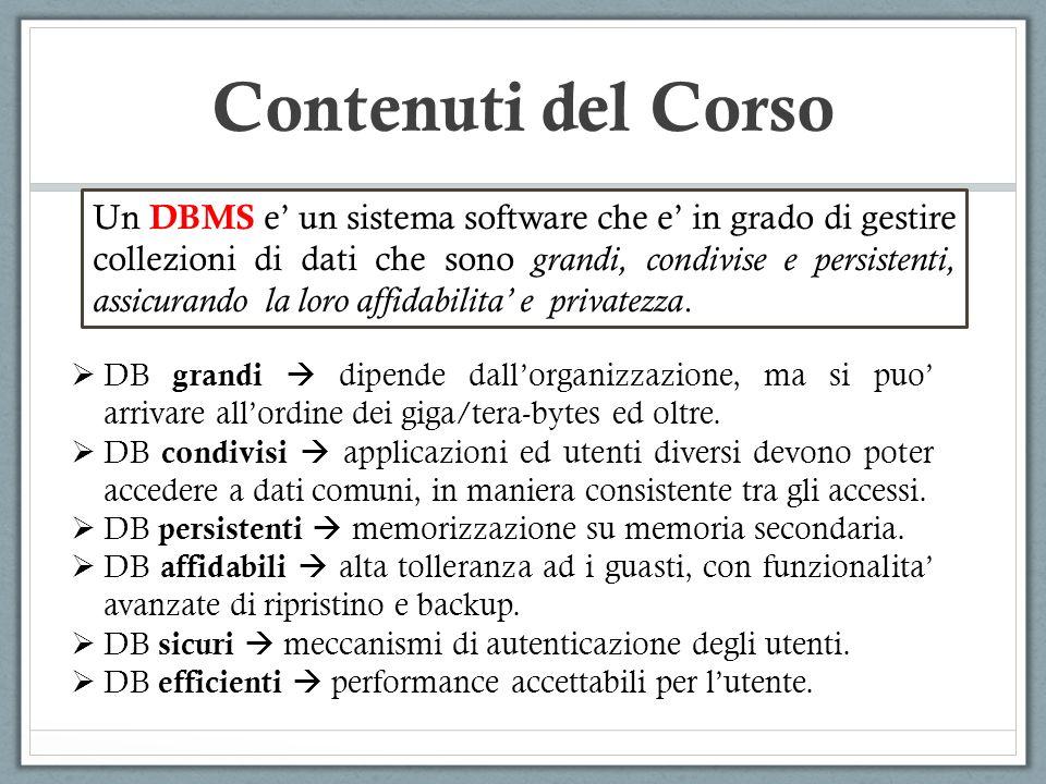 Contenuti del Corso DB grandi dipende dallorganizzazione, ma si puo arrivare allordine dei giga/tera-bytes ed oltre. DB condivisi applicazioni ed uten